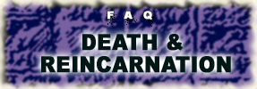 FAQ: Death and Reincarnation - 2