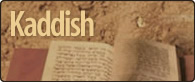 Need Kaddish said for a loved one? Contact us.