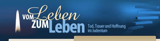 Vom Leben zum Leben: Tod, Trauer und Hoffnung im Judentum