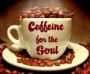 Caffeine for the Soul