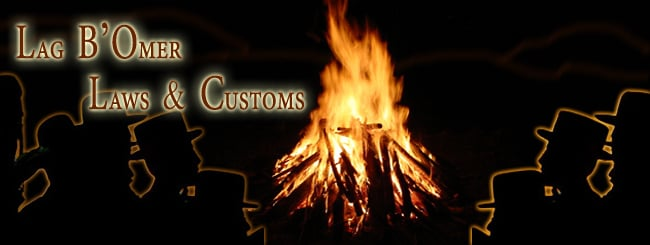Laws & Customs: Lag B'Omer Laws and Customs