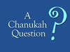 A Chanukah Question
