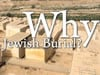 Why Jewish Burial?