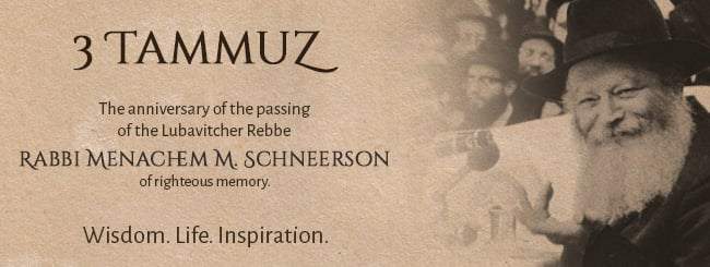 Time in Thought: 3 Tammuz: The Anniversary of Passing of the Rebbe—Rabbi Menachem M. Schneerson, of Righteous Memory