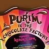 Purim in the Chocolate Factory