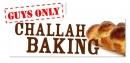 Guys Only - Challah Bake