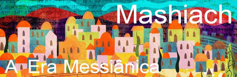 Mashiach - A Era Messiânica
