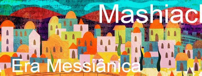 Mashiach - A Era Messiânica: Mashiach - A Era Messiânica