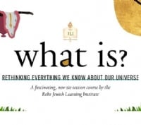 JLI: What is? Rethinking Everything We Know About Our Universe