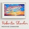 Art Opening: Roberta Shader - Moving Onward