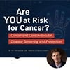 Cancer and Cardiovascular Disease Screening and Prevention