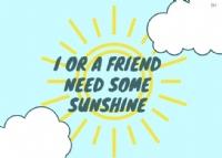 I or a friend need some sunshine.