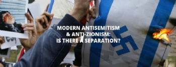 Modern Antisemitism and Anti-zionism: Is There a Separation?