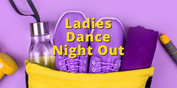 Ladies Dance Night Out Series