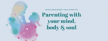 Parenting with your mind, body & soul