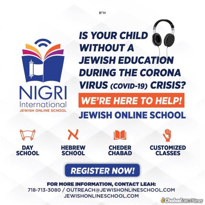 For families whose schools are not providing an online option, children can join classes in the already existing Nigri's Jewish Online School. At least 55 students from Europe and Israel have joined in recent weeks, and 10 new students joined on Monday. That number is expected to rise in the coming days.