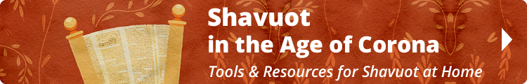 Tools and Resources for Shavuot at Home