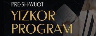 Pre-Shavuot Yizkor Program