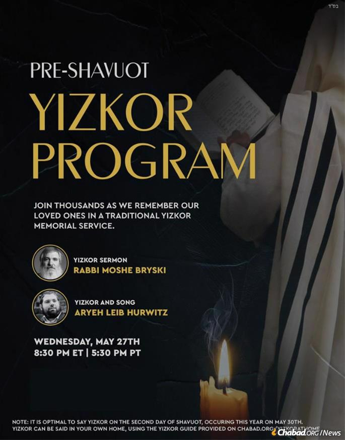 A pre-Yizkor event will feature a sermon from Rabbi Moshe Bryski, director and spiritual leader of Chabad of the Conejo in Agoura Hills, Calif., as well as brief prayer service and song by Cantor Aryeh Leib Hurwitz.