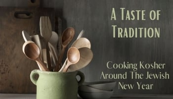 A Taste of Tradition - Cooking Kosher Around the Jewish Year