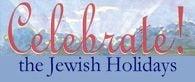 Celebrate the Jewish holidays with us!