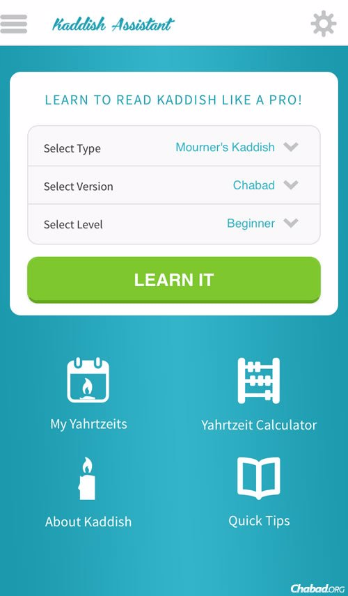 The Kaddish Assistant app has three speeds and can accommodate Ashkenazic, Sephardic and Chabad versions of both the basic Mourner's Kaddish and the longer Rabbis' Kaddish.