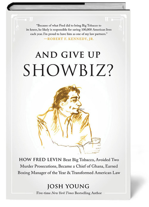 """""""And Give Up Show Biz?"""", a biography of Fred Levin by Josh Young."""