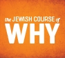 The Jewish Course of Why?