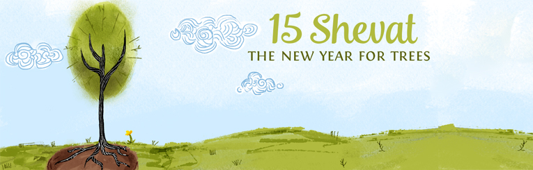 15 Shevat - The New Year for Trees (known as Tu Bishvat)